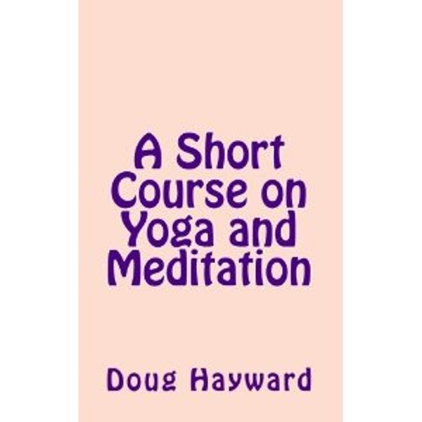 Short Course on Yoga and Meditation